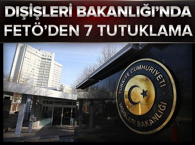 Dışişleri Bakanlığı'ndaki FETÖ soruşturmasında 7 tutuklama