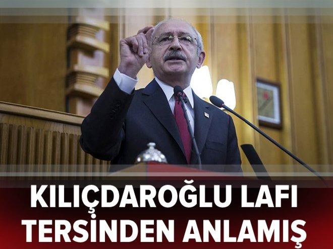 """""""Kılıçdaroğlu lafı tersinden anlamış"""""""
