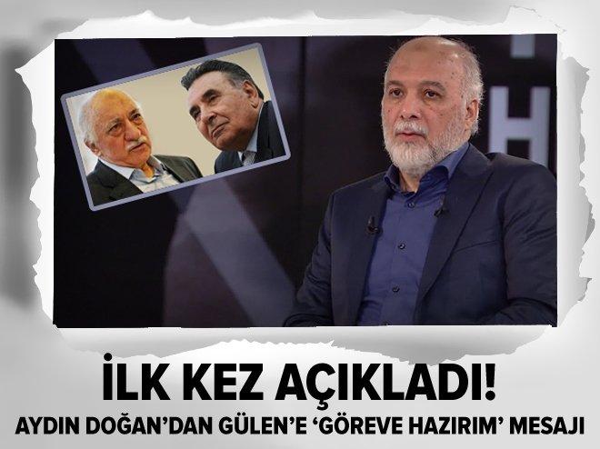 Aydın Doğan'dan Gülen'e 'Göreve Hazırım' mesajı