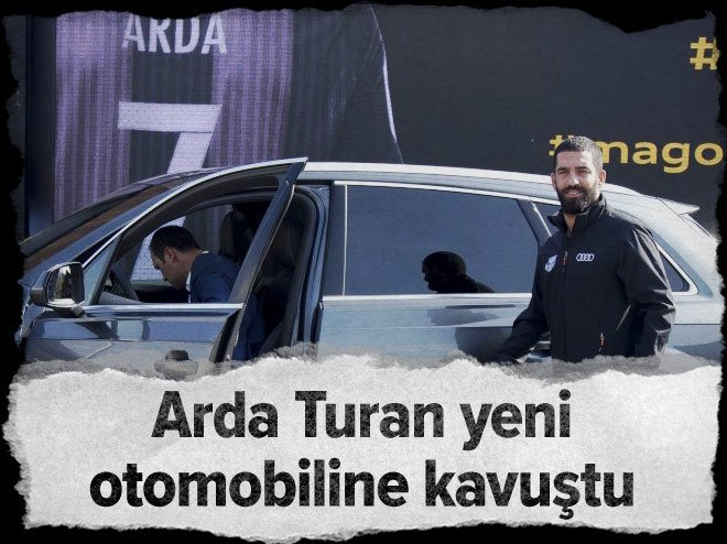 Arda Turan yeni otomobiline kavuştu