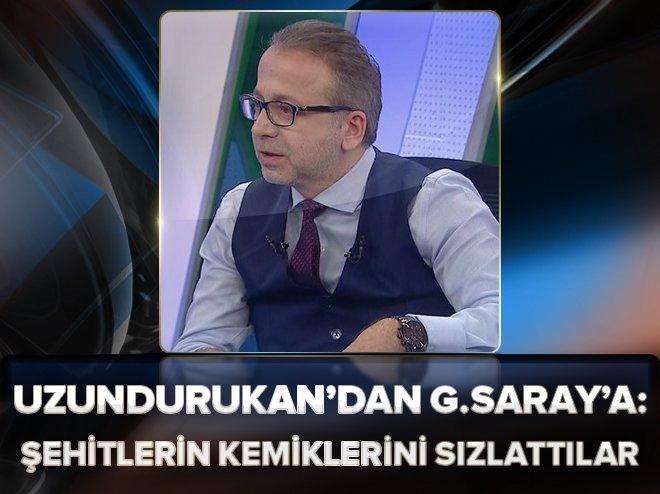 Zeki Uzundurukan: Şehitlerin kemiklerini sızlattılar!