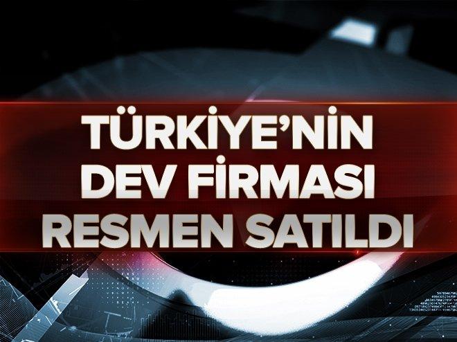 Türkiye'nin dev firması resmen satıldı