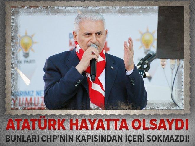 """""""Atatürk hayatta olsa bunları CHP'nin kapısından içeri sokmazdı"""""""