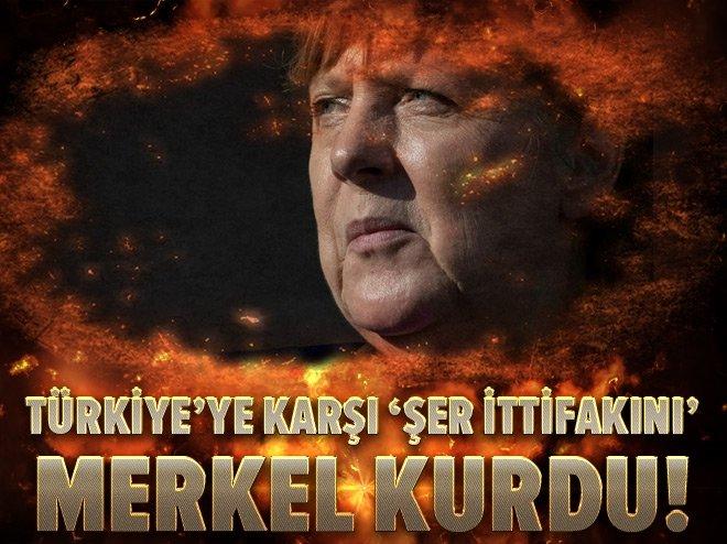 Türkiye'ye karşı 'şer ittifakını' Merkel kurdu!