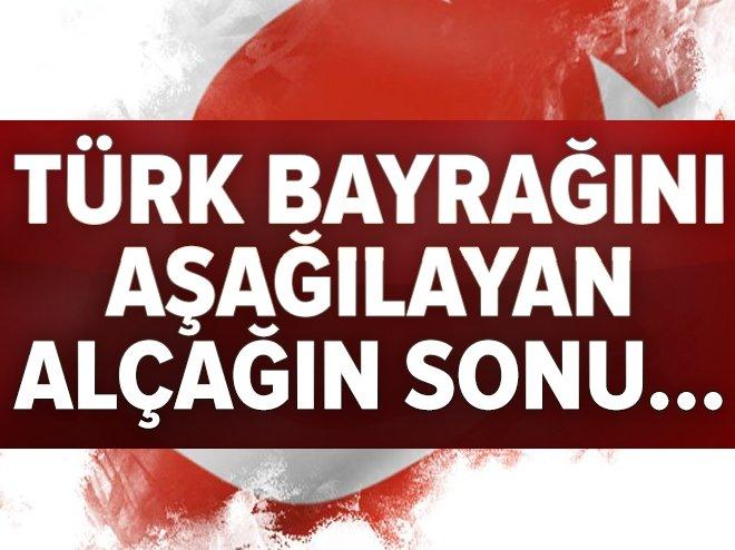 Türk bayrağını aşağılayarak indiren alçağın sonu...