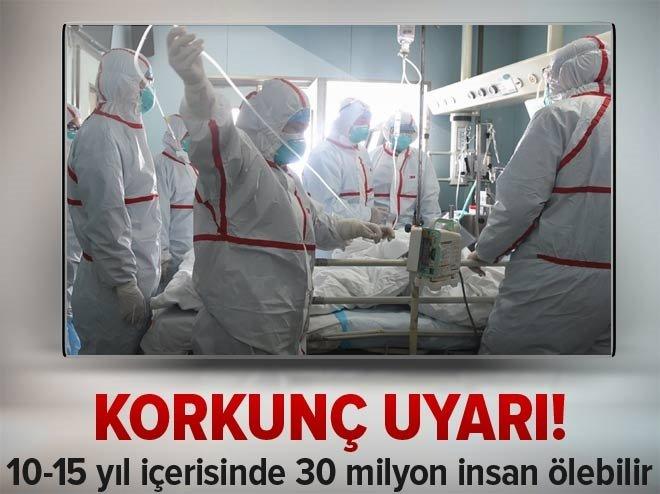 Korkunç uyarı! 30 milyon insanı salgınla öldürebilirler