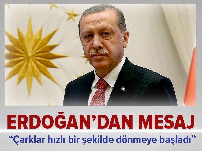 Erdoğan'dan mesaj: Çarklar hızlı bir şekilde dönmeye başladı