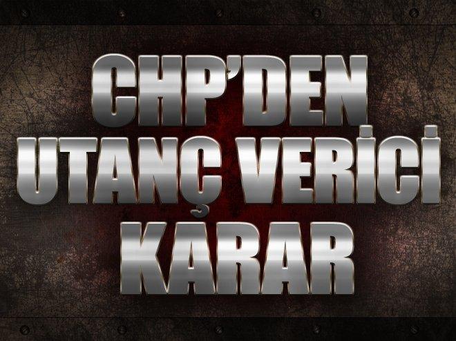 CHP'den utanç verici karar