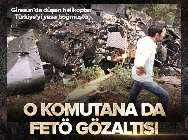 Giresun'daki helikopter kazasında yaralanan generale FETÖ gözaltısı