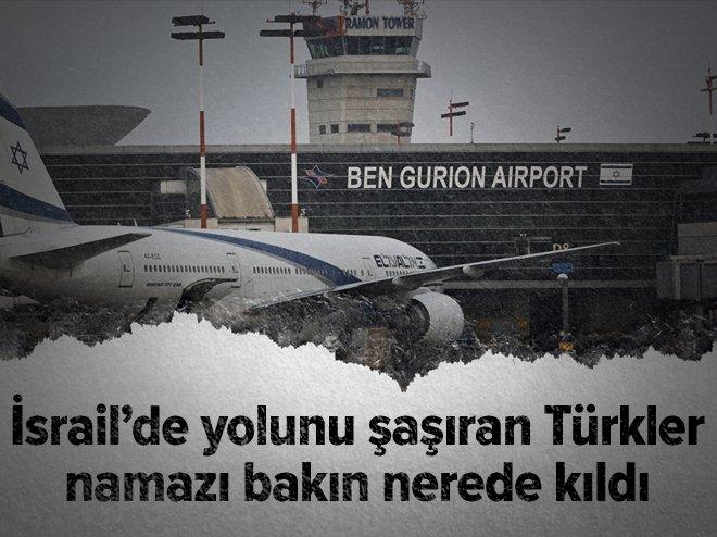 İsrail'deki havaalanında yolunu şaşıran Türkler havrada namaz kıldı