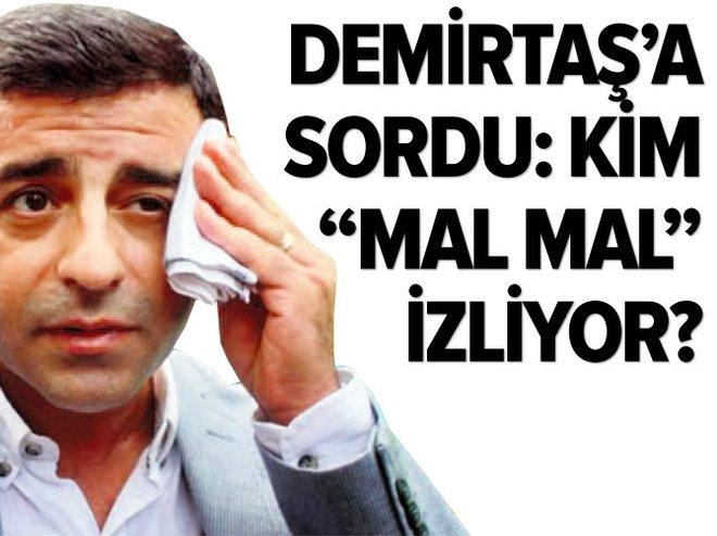 "Demirtaş'a sordu: Kim ""mal mal"" izliyor?"