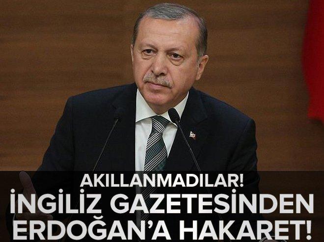 İngiliz gazetesinden Cumhurbaşkanı Erdoğan'a ve ailesine hakaret