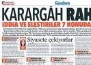 Hürriyet'ten 'Karargah Rahatsız' açıklaması