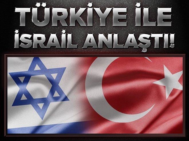 Türkiye ile İsrail anlaşmaya vardı