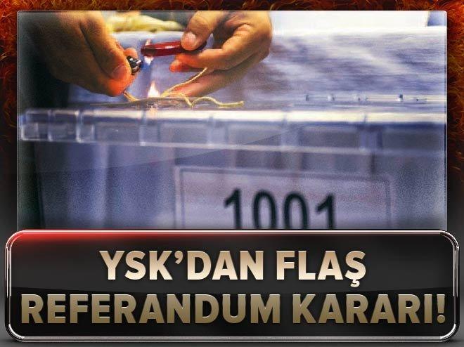 YSK'dan flaş referandum kararı!