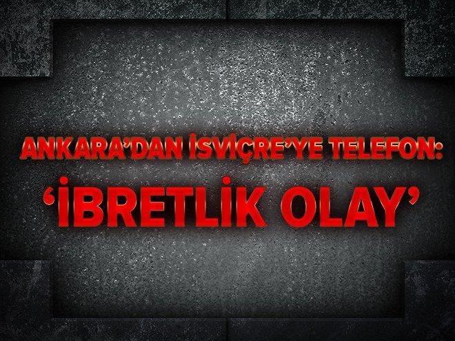 Ankara'dan İsviçre'ye telefon: İbret verici