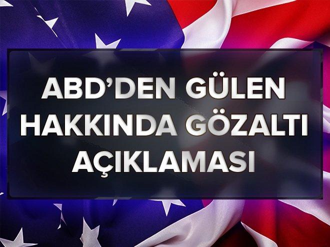 ABD'den Gülen hakkında gözaltı açıklaması