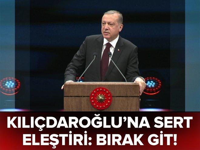 Erdoğan'dan Kılıçdaroğlu'na sert eleştiri: Bırak git!