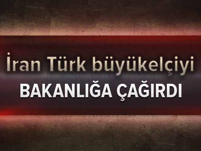 Türkiye'nin Tahran Büyükelçisi Bakanlığa çağrıldı