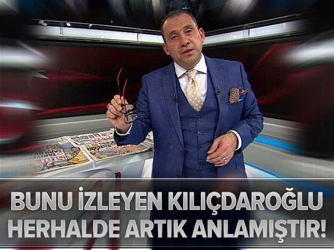 Bunu izleyen Kılıçdaroğlu herhalde artık anlamıştır!