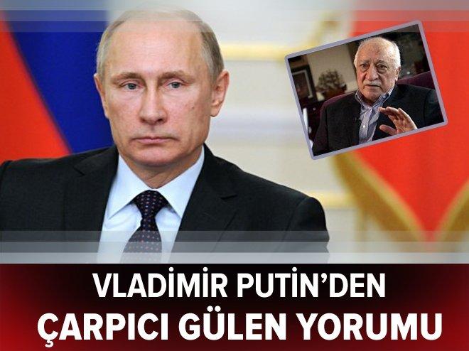 Vladimir Putin'den Fetullah Gülen yorumu