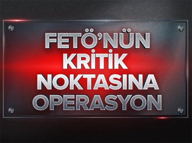 FETÖ'nün kritik noktasına operasyon