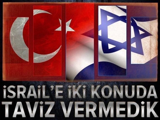 İsrail'e iki şarttan taviz vermedik